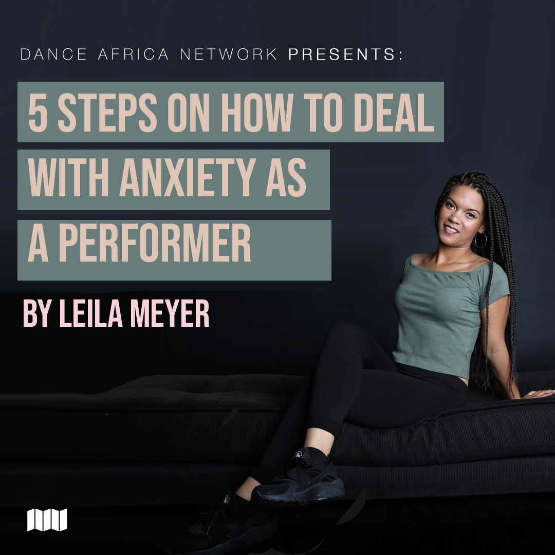 5 Steps On How To Deal With Anxiety As A Performer by Leila Meyer